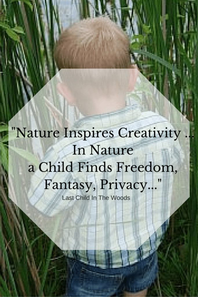 %22Natural Inspires Creativity ...In Nature a Child Finds Freedom, Fantasy, Privacy...%22