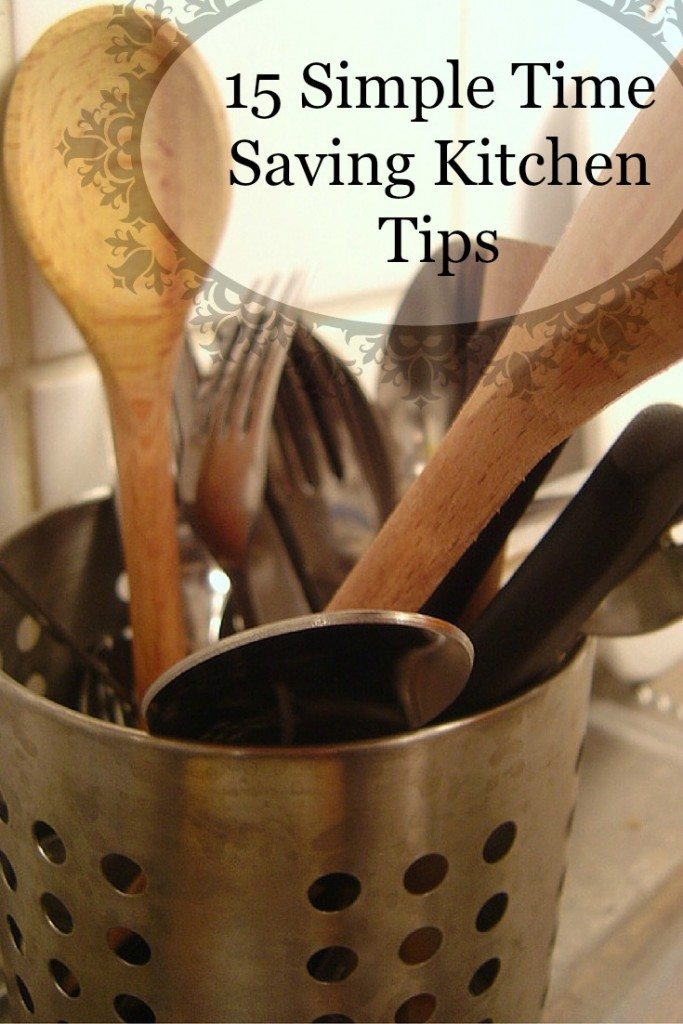 15 Simple Time Saving Kitchen Tips- From a busy work at home mom of four...
