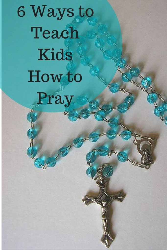 6 Ways to Teach Kids How to Pray and Build a Relationship with Jesus